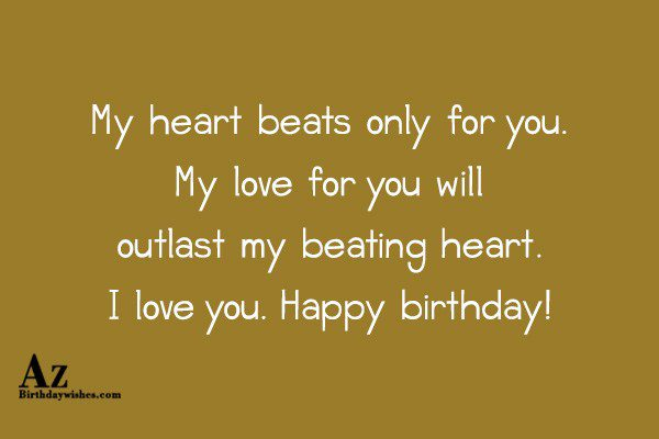 My heart beats only for you My love for… - AZBirthdayWishes.com