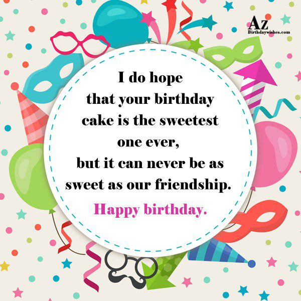 I do hope that your birthday cake is the sweetest… - AZBirthdayWishes.com