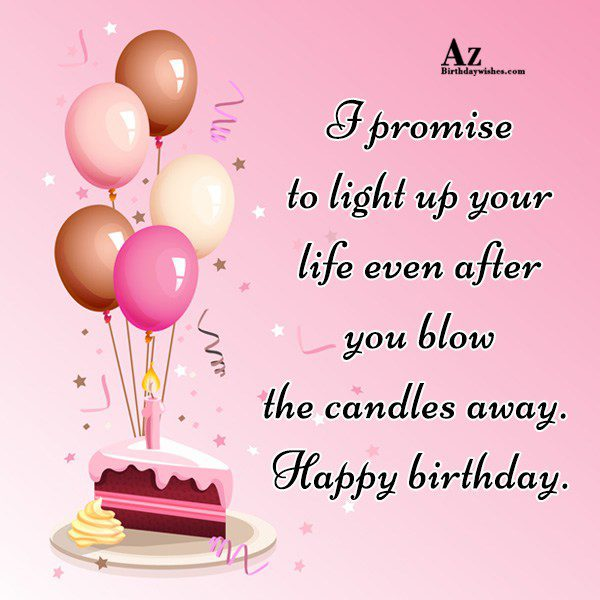 I promise to light up your life… - AZBirthdayWishes.com