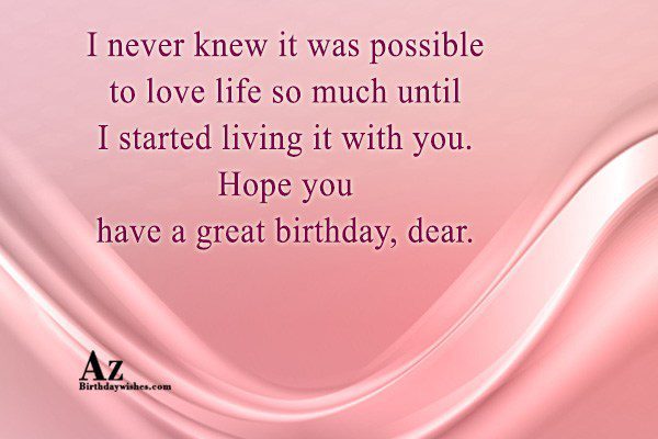 I never knew it was possible to love life… - AZBirthdayWishes.com