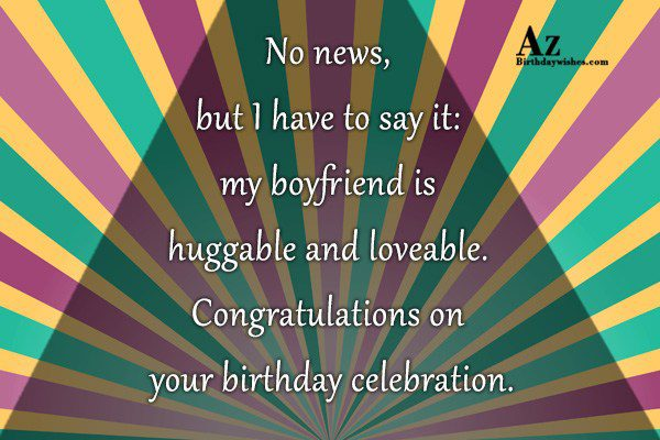 No news but I have to say it my… - AZBirthdayWishes.com