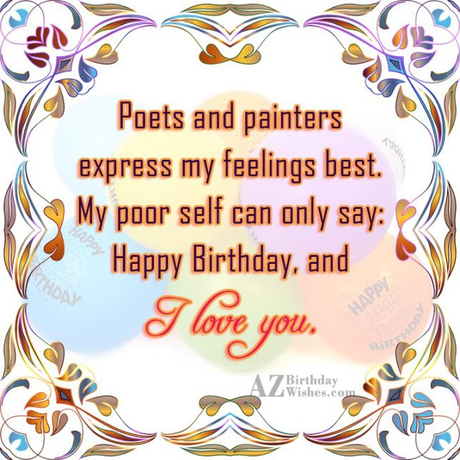 Poets and painters express my feelings best…. - AZBirthdayWishes.com