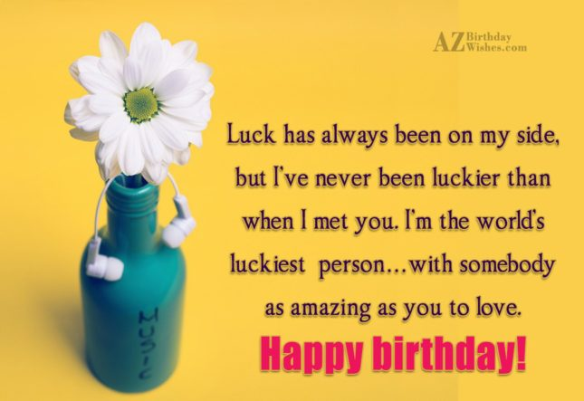 Luck has always been on my side,… - AZBirthdayWishes.com