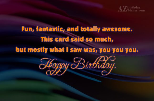 Fun, fantastic, and totally awesome. This card… - AZBirthdayWishes.com