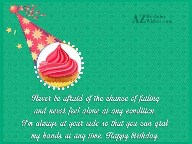 Never be afraid of the chance of… - AZBirthdayWishes.com