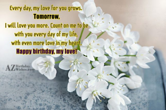 Every day, my love for you grows…. - AZBirthdayWishes.com