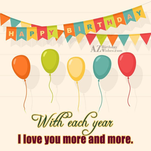 With each year I love you more… - AZBirthdayWishes.com