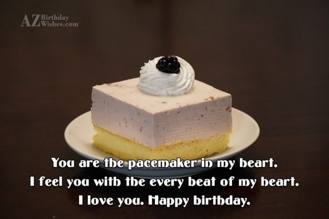 You are the pacemaker in my heart…. - AZBirthdayWishes.com