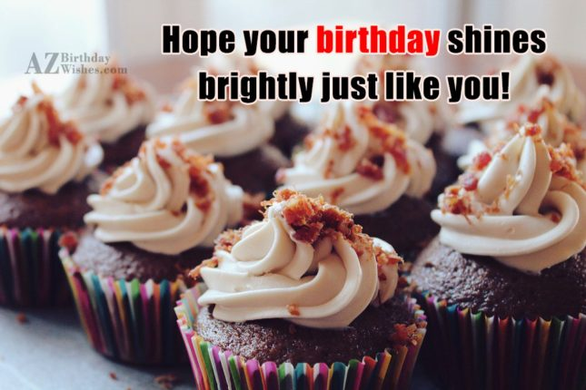 Hope your birthday shines brightly just like… - AZBirthdayWishes.com