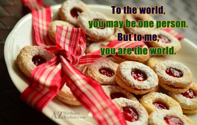 To the world, you may be one… - AZBirthdayWishes.com