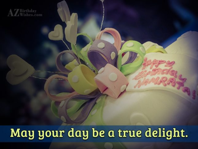 May your day be a true delight…. - AZBirthdayWishes.com