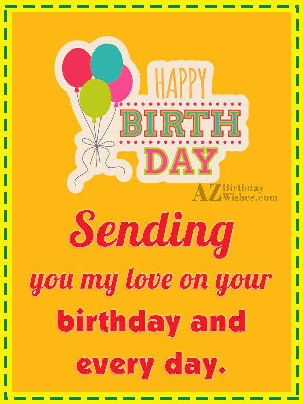 Sending you my love on your birthday… - AZBirthdayWishes.com