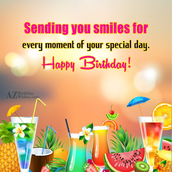 Sending you smiles for every moment of… - AZBirthdayWishes.com