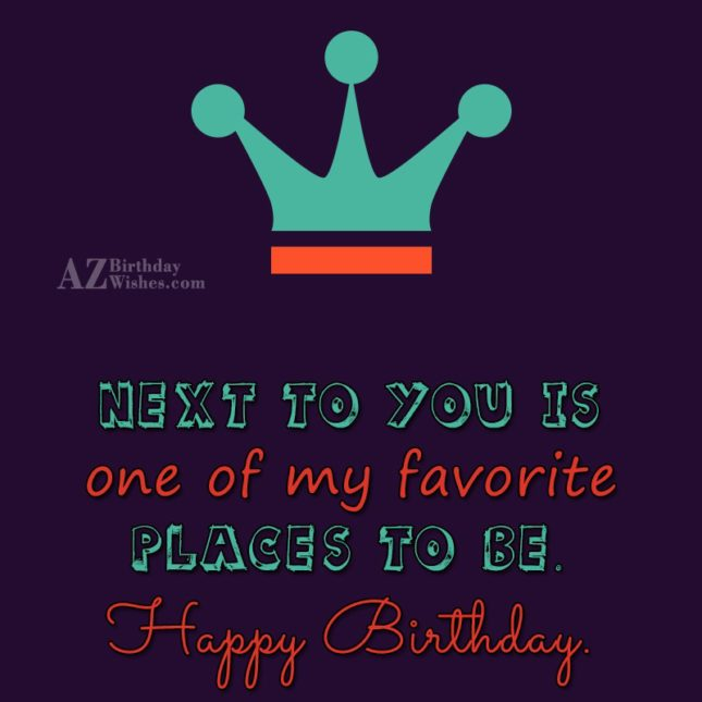 Next to you is one of my… - AZBirthdayWishes.com