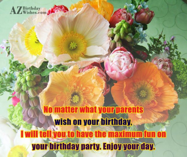 No matter what your parents wish on… - AZBirthdayWishes.com