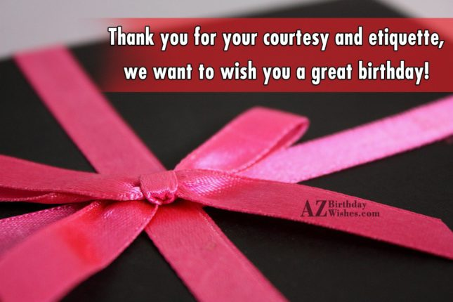 Thank you for your courtesy and etiquette,… - AZBirthdayWishes.com
