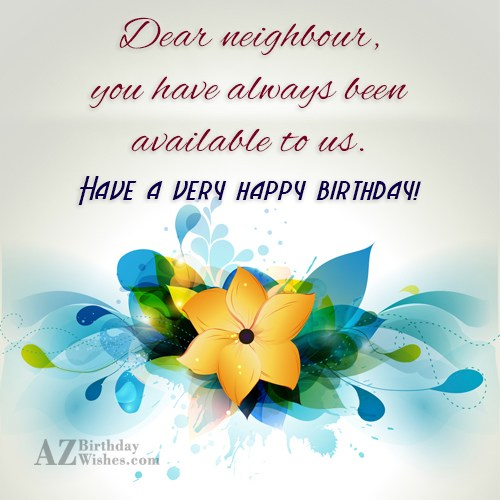 Dear neighbour, you have always been available… - AZBirthdayWishes.com
