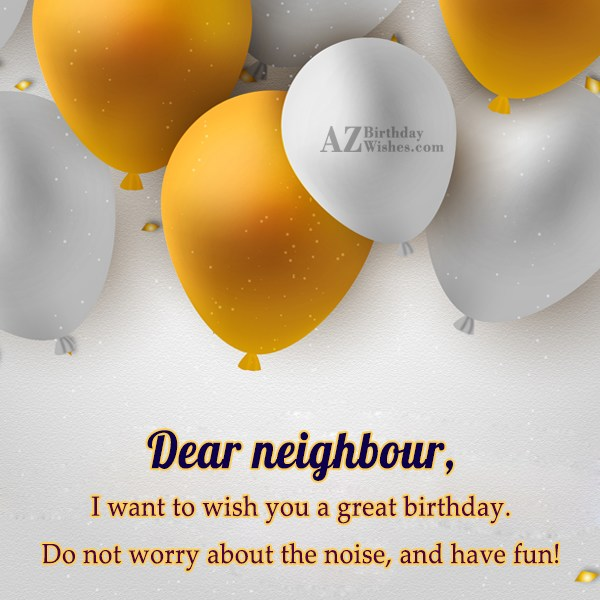 Dear neighbour, I want to wish you… - AZBirthdayWishes.com