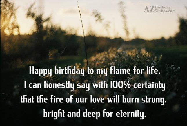 Happy birthday to my flame for life…. - AZBirthdayWishes.com