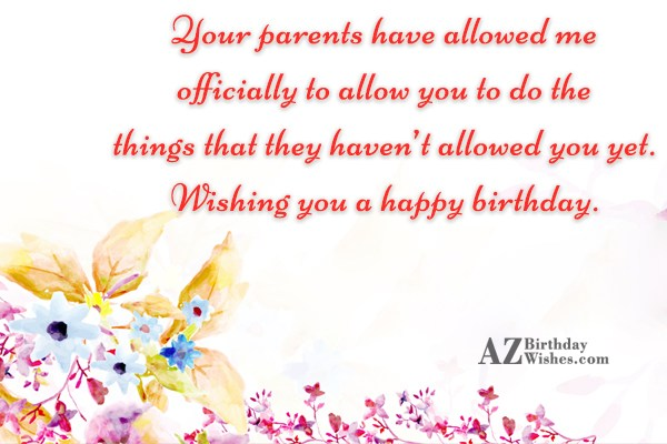 Your parents have allowed me officially to… - AZBirthdayWishes.com