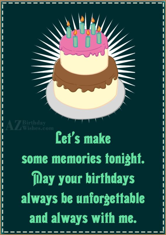 Let's make some memories tonight. May your… - AZBirthdayWishes.com