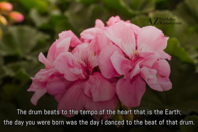The drum beats to the tempo of… - AZBirthdayWishes.com