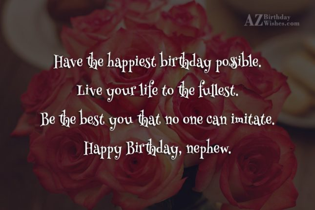 Have the happiest birthday possible. Live your… - AZBirthdayWishes.com