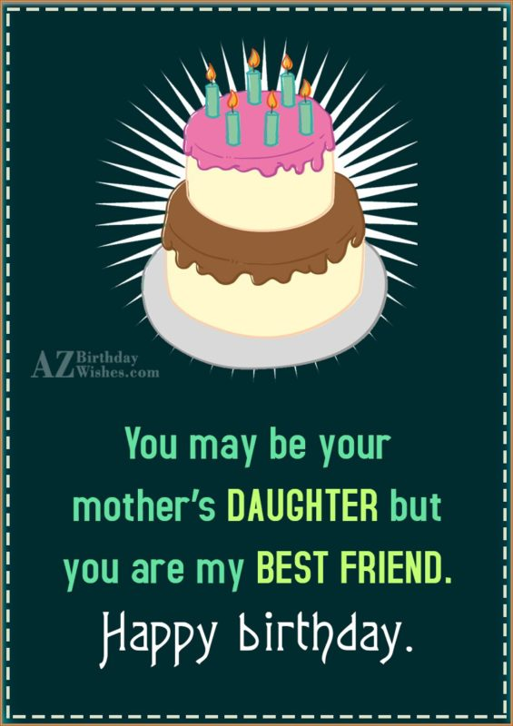 You may be your mother's DAUGHTER but… - AZBirthdayWishes.com
