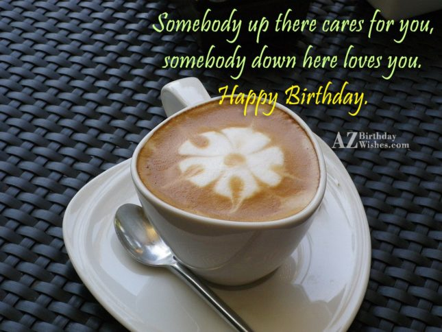 Somebody up there cares for you, somebody… - AZBirthdayWishes.com