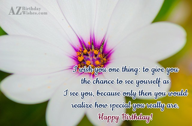 I wish you one thing: to give… - AZBirthdayWishes.com