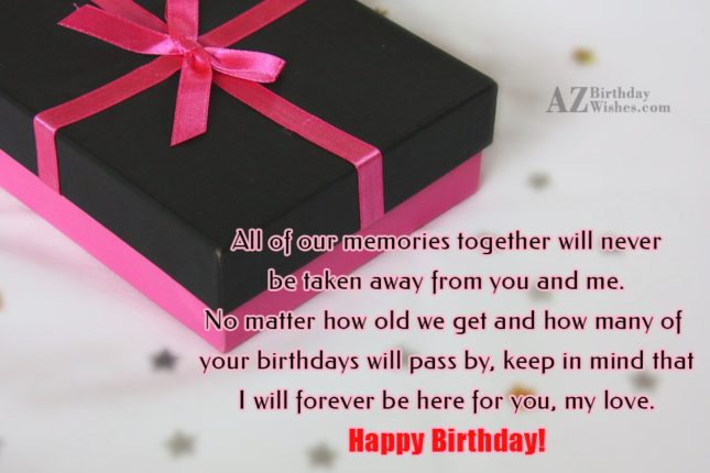 All of our memories together will never… - AZBirthdayWishes.com