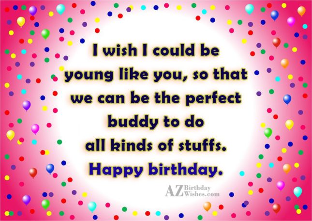 I wish I could be young like… - AZBirthdayWishes.com