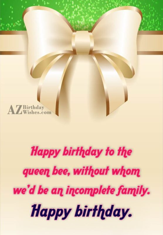 Happy birthday to the queen bee, without… - AZBirthdayWishes.com