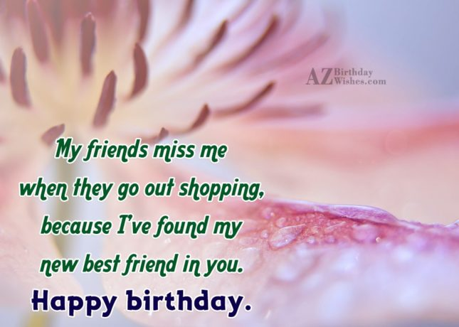My friends miss me when they go… - AZBirthdayWishes.com