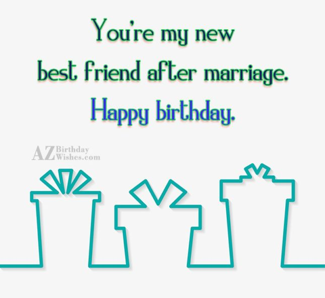 You're my new best friend after marriage…. - AZBirthdayWishes.com