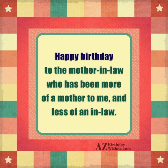 Happy birthday to the mother-in-law who has… - AZBirthdayWishes.com