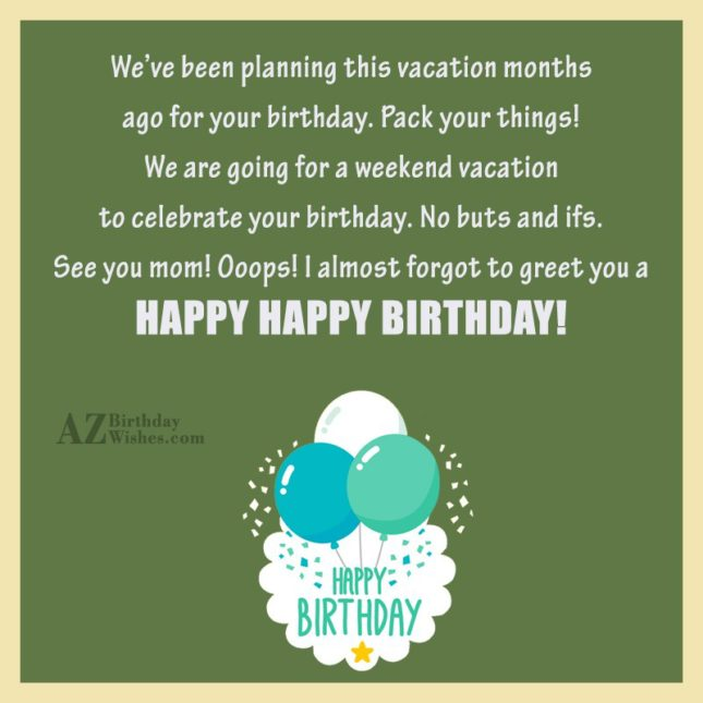 We've been planning this vacation months ago… - AZBirthdayWishes.com