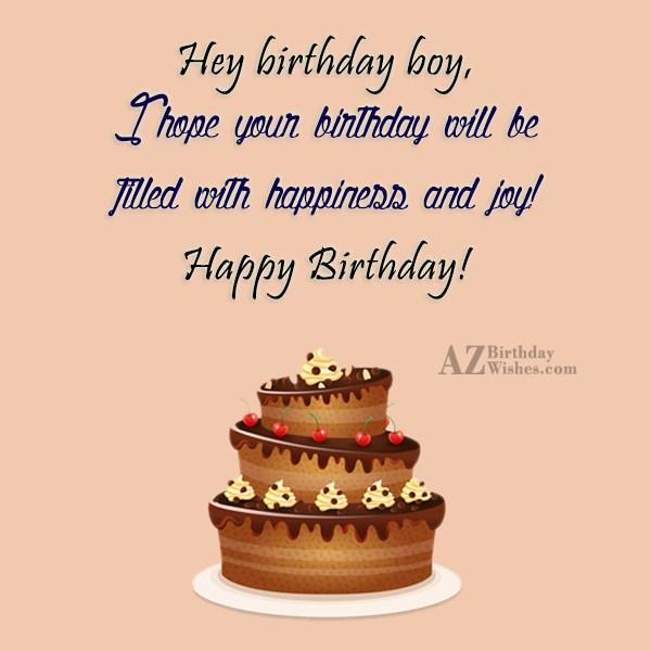 Hey birthday boy, I hope your birthday… - AZBirthdayWishes.com