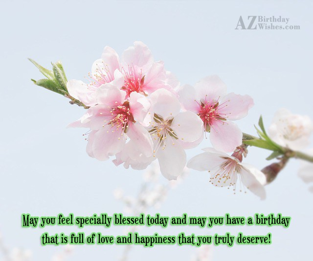 May you feel specially blessed today and… - AZBirthdayWishes.com