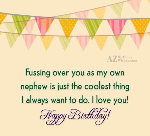 Fussing over you as my own nephew… - AZBirthdayWishes.com