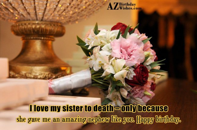 I love my sister to death –… - AZBirthdayWishes.com