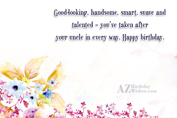 Good-looking, handsome, smart, suave and talented –… - AZBirthdayWishes.com