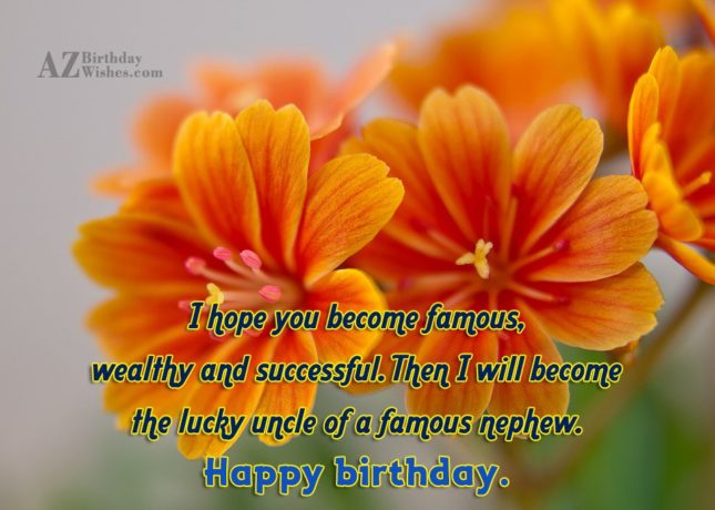 I hope you become famous, wealthy and… - AZBirthdayWishes.com
