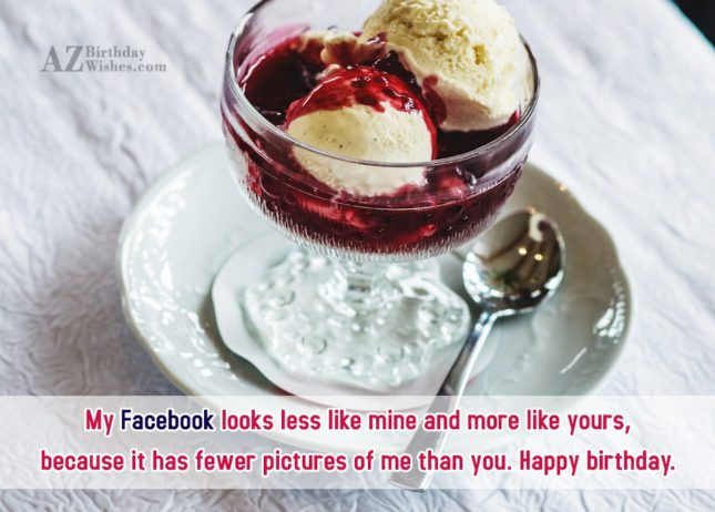 My Facebook looks less like mine and… - AZBirthdayWishes.com