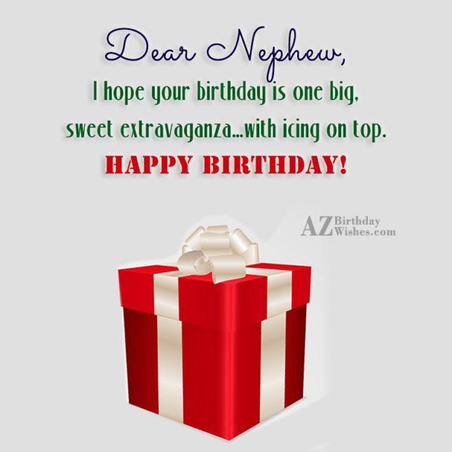 Dear Nephew, I hope your birthday is… - AZBirthdayWishes.com
