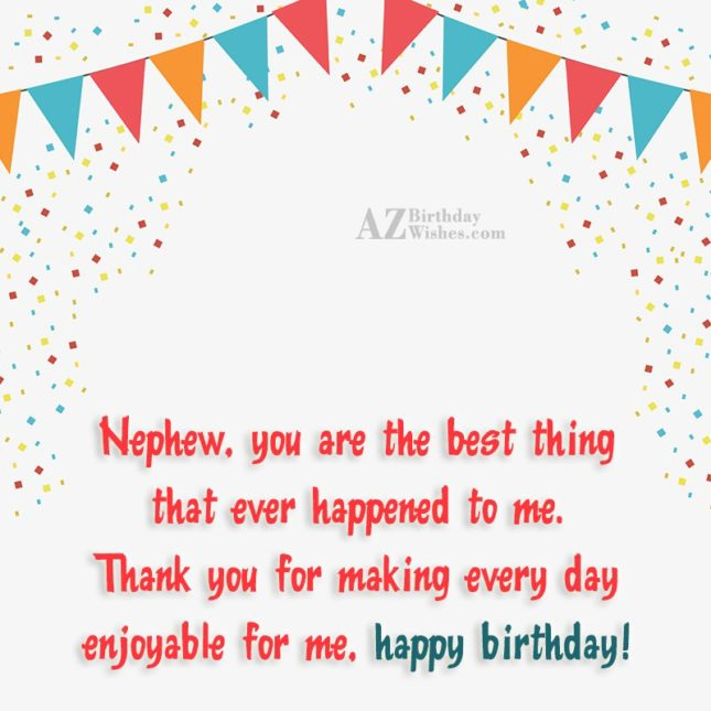 Nephew, you are the best thing that… - AZBirthdayWishes.com