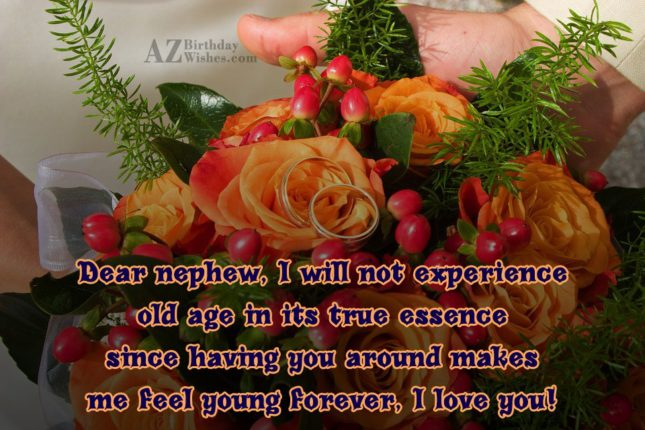 Dear nephew, I will not experience old… - AZBirthdayWishes.com