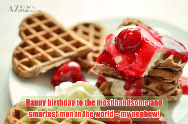 Happy birthday to the most handsome and… - AZBirthdayWishes.com