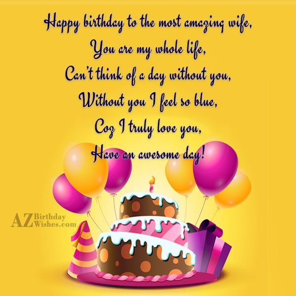 Happy birthday to the most amazing wife,You… - AZBirthdayWishes.com
