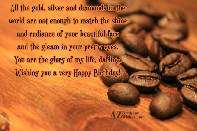 All the gold, silver and diamonds in… - AZBirthdayWishes.com